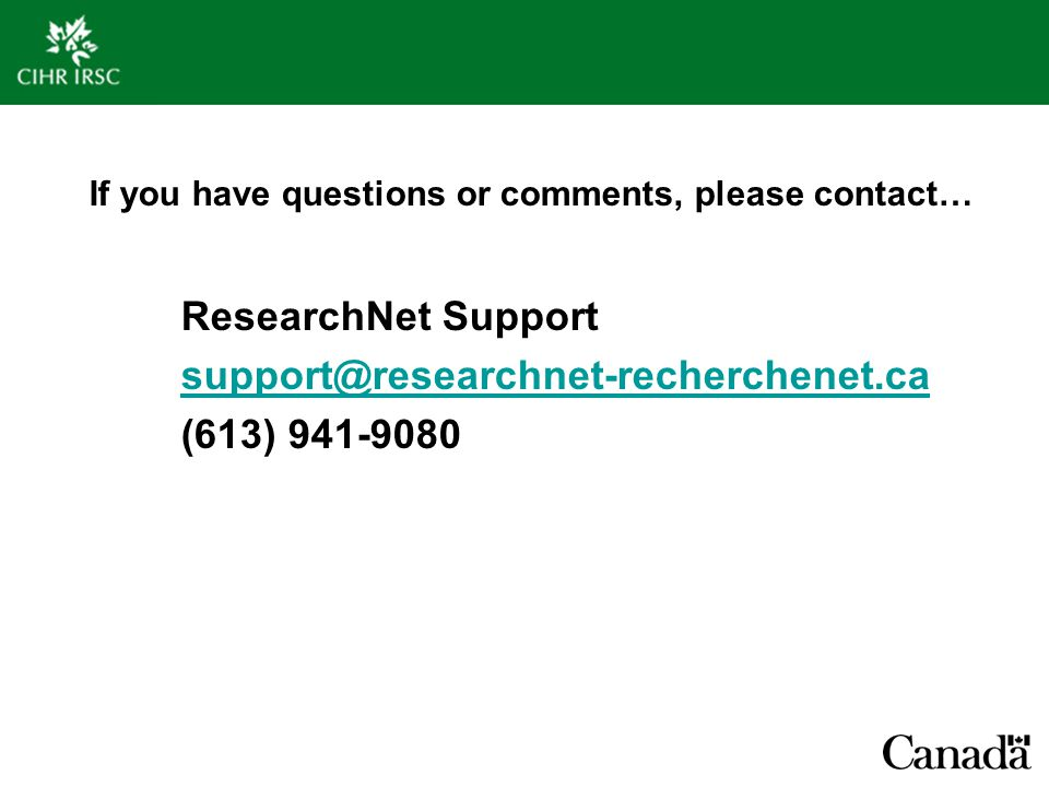 If you have questions or comments, please contact… ResearchNet Support (613)