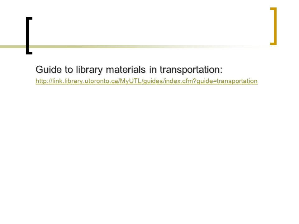 Guide to library materials in transportation: http://link.library.utoronto.ca/MyUTL/guides/index.cfm?guide=transportation