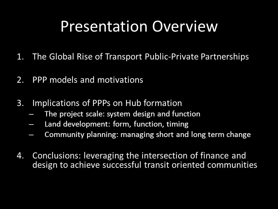 Presentation Overview 1.The Global Rise of Transport Public-Private Partnerships 2.PPP models and motivations 3.Implications of PPPs on Hub formation