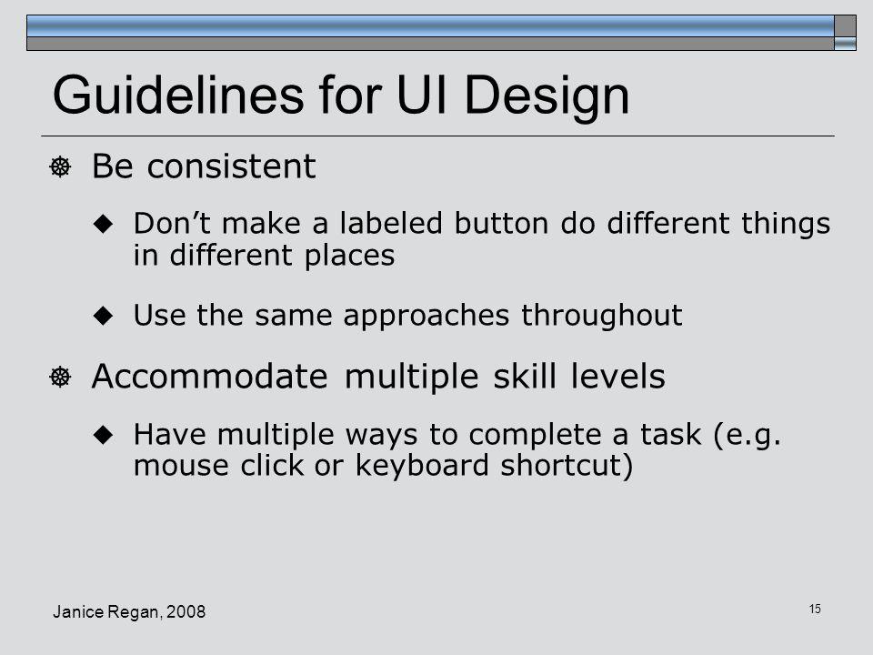 Janice Regan, 2008 16 Guidelines for UI Design  Provide feedback  Clear error messages.