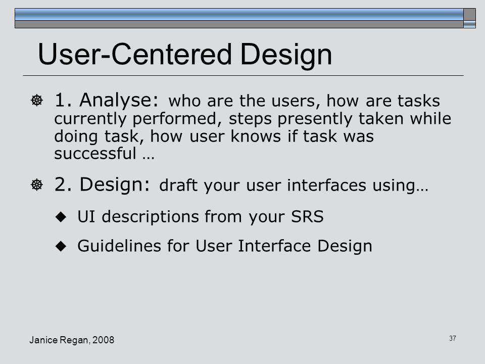 Janice Regan, 2008 38 User-Centered Design  3.