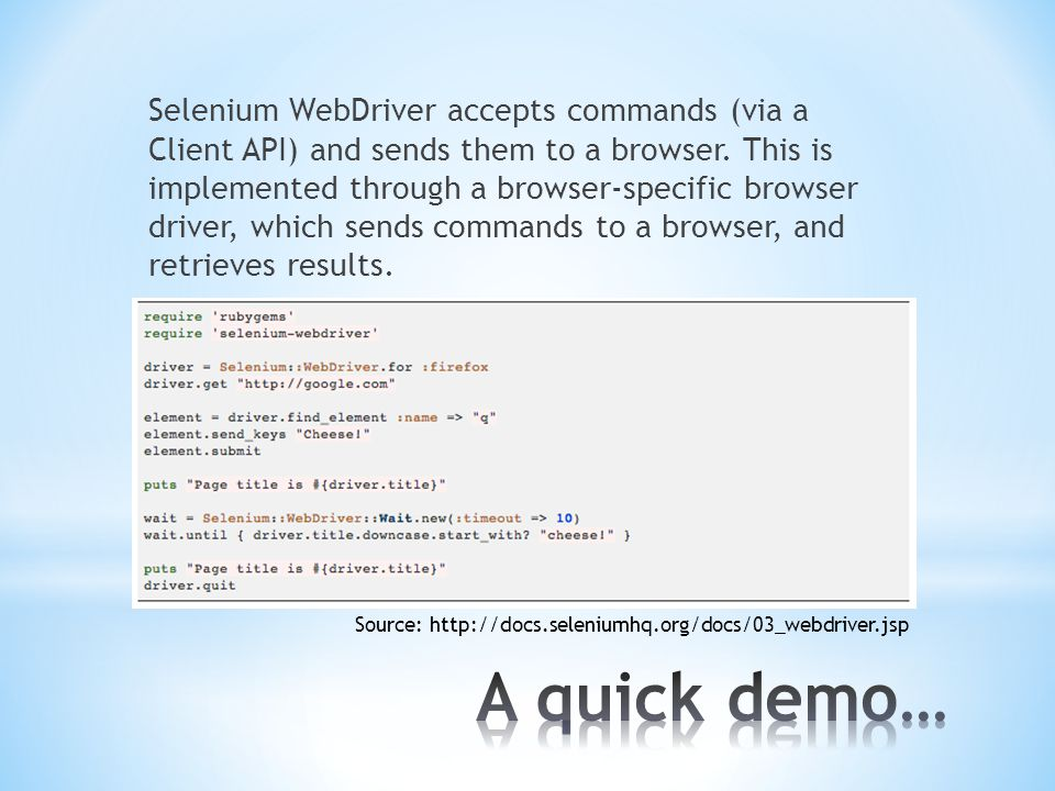 Selenium WebDriver accepts commands (via a Client API) and sends them to a browser.