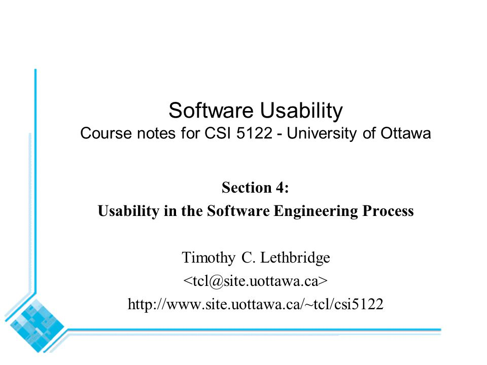 Software Usability Course notes for CSI 5122 - University of Ottawa Section 4: Usability in the Software Engineering Process Timothy C.