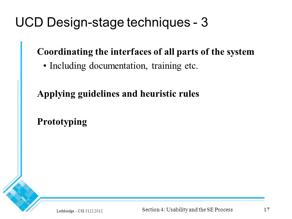Lethbridge - CSI 5122 2012 Section 4: Usability and the SE Process17 UCD Design-stage techniques - 3 Coordinating the interfaces of all parts of the s