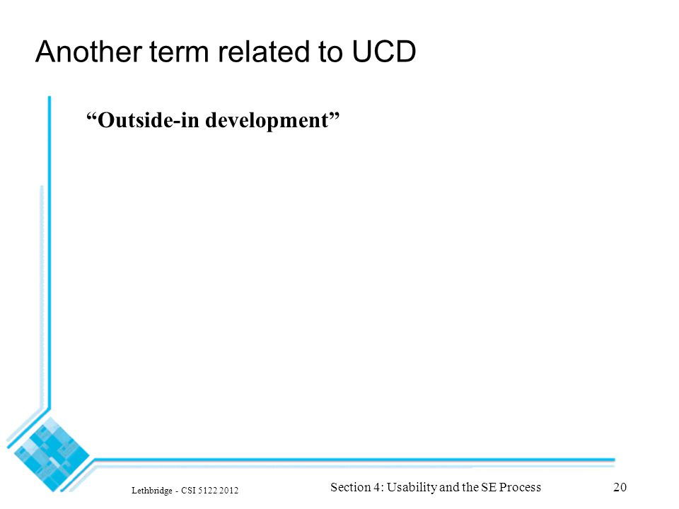 "Another term related to UCD ""Outside-in development"" Lethbridge - CSI 5122 2012 Section 4: Usability and the SE Process20"