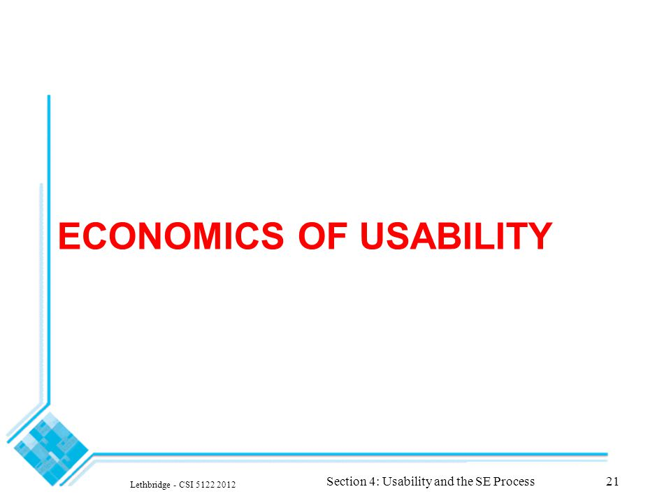 ECONOMICS OF USABILITY Lethbridge - CSI 5122 2012 Section 4: Usability and the SE Process21