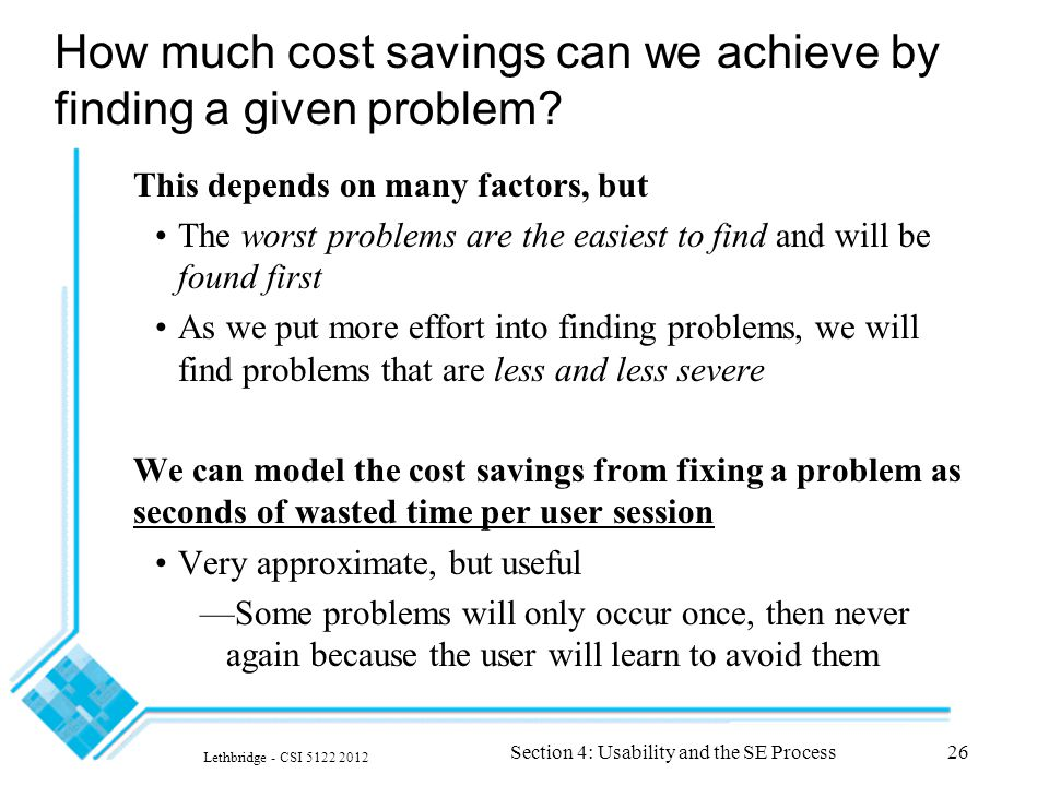 Lethbridge - CSI 5122 2012 Section 4: Usability and the SE Process26 How much cost savings can we achieve by finding a given problem.