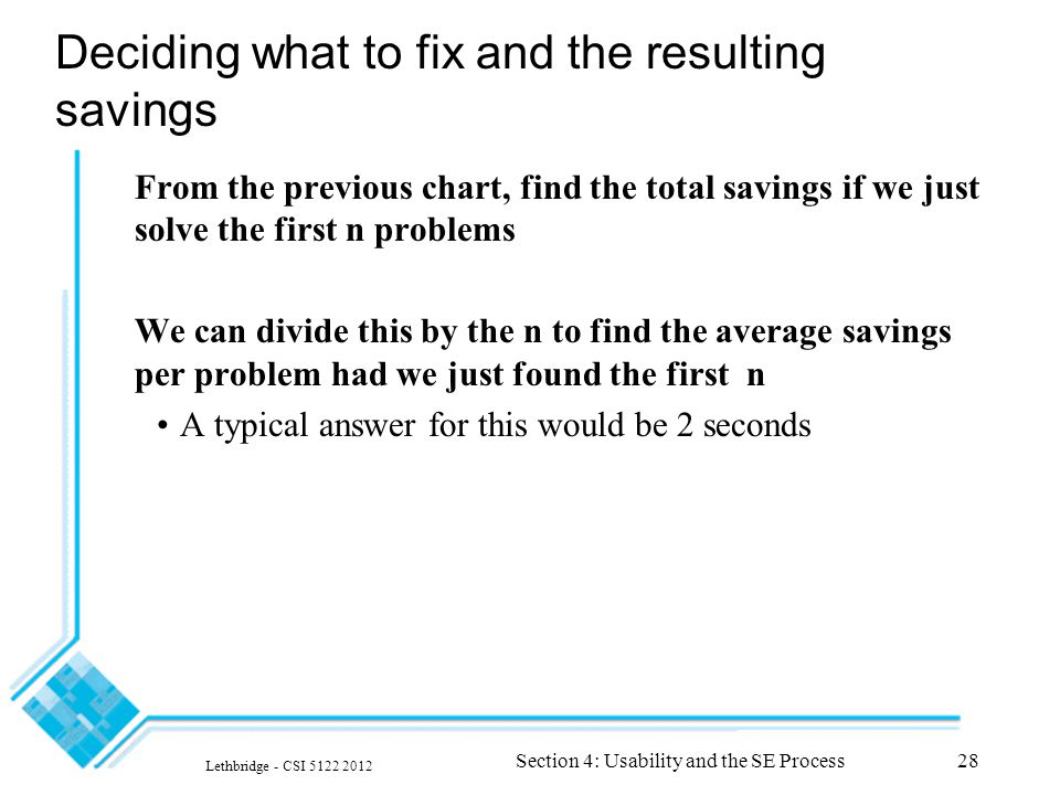 Lethbridge - CSI 5122 2012 Section 4: Usability and the SE Process28 Deciding what to fix and the resulting savings From the previous chart, find the total savings if we just solve the first n problems We can divide this by the n to find the average savings per problem had we just found the first n A typical answer for this would be 2 seconds