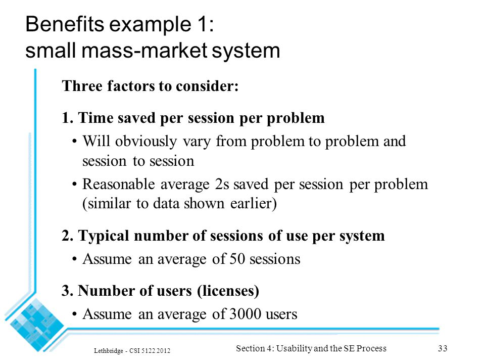 Lethbridge - CSI 5122 2012 Section 4: Usability and the SE Process33 Benefits example 1: small mass-market system Three factors to consider: 1.