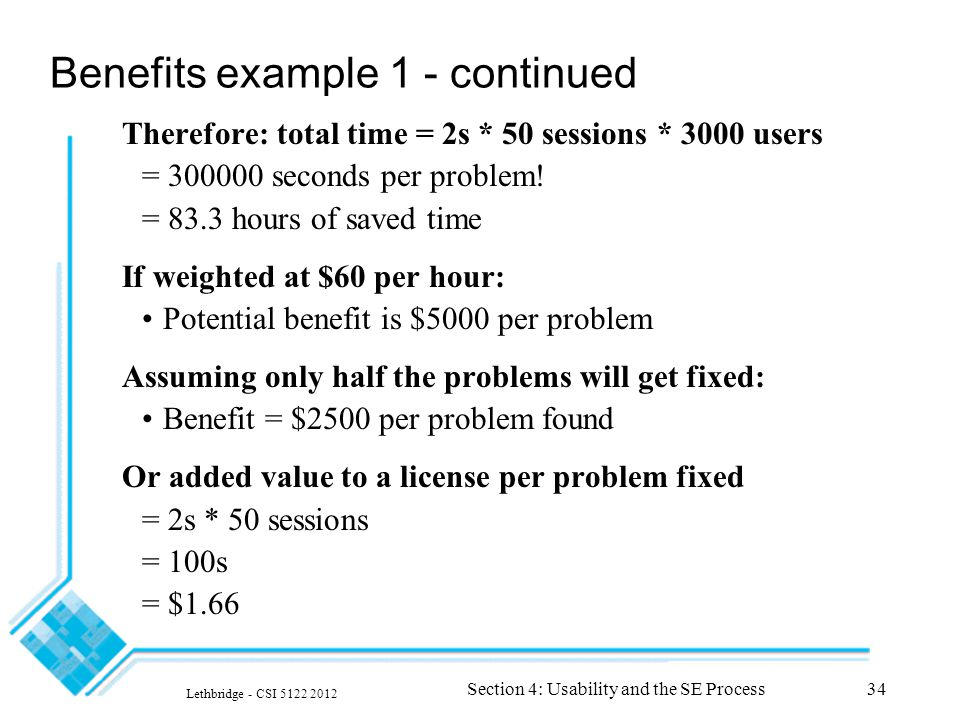 Lethbridge - CSI 5122 2012 Section 4: Usability and the SE Process34 Benefits example 1 - continued Therefore: total time = 2s * 50 sessions * 3000 us