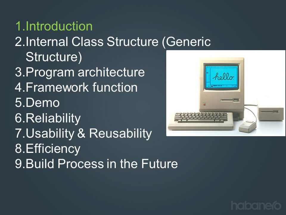 1.Introduction 2.Internal Class Structure (Generic Structure) 3.Program architecture 4.Framework function 5.Demo 6.Reliability 7.Usability & Reusabili