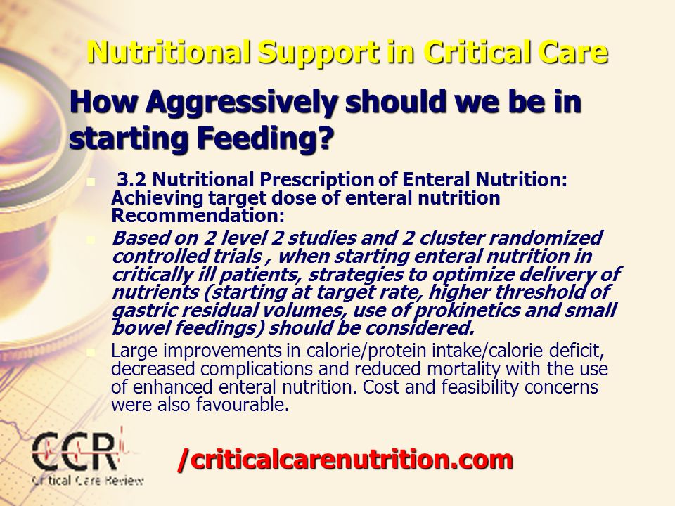 Nutritional Support in Critical Care 3.2 Nutritional Prescription of Enteral Nutrition: Achieving target dose of enteral nutrition Recommendation: Bas