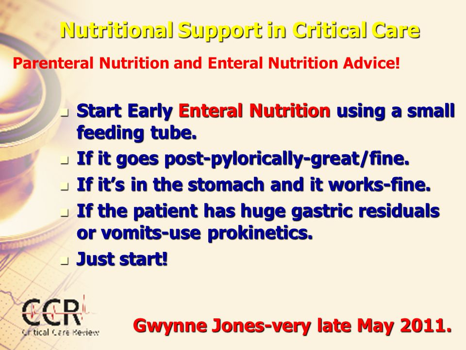 Nutritional Support in Critical Care Start Early Enteral Nutrition using a small feeding tube. Start Early Enteral Nutrition using a small feeding tub