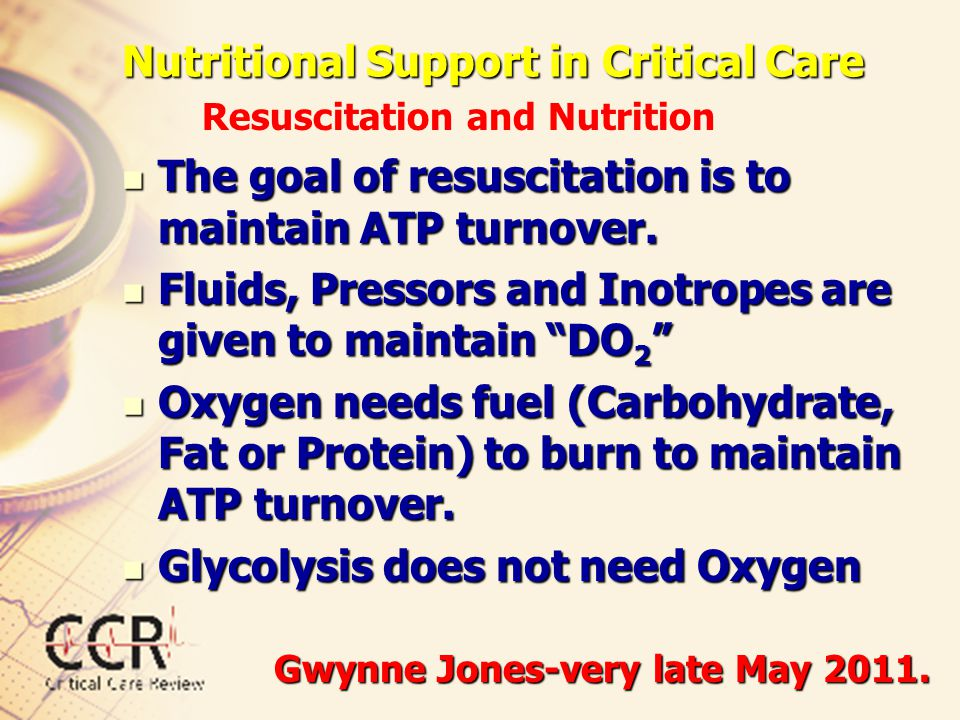Nutritional Support in Critical Care The goal of resuscitation is to maintain ATP turnover. The goal of resuscitation is to maintain ATP turnover. Flu
