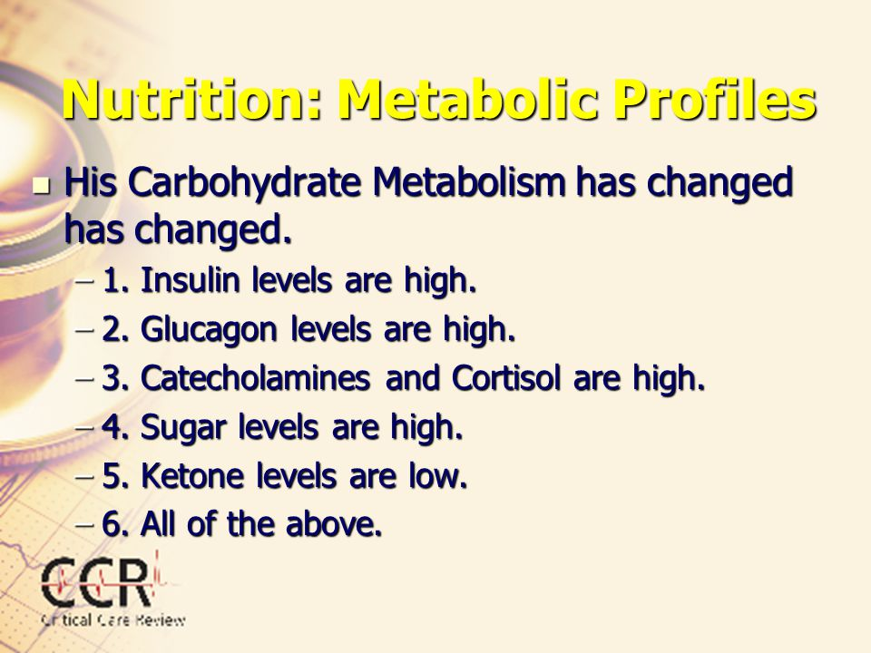 Nutrition: Metabolic Profiles His Carbohydrate Metabolism has changed has changed. His Carbohydrate Metabolism has changed has changed. –1. Insulin le