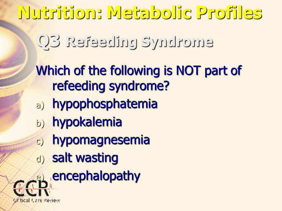 Q3 Refeeding Syndrome Which of the following is NOT part of refeeding syndrome? a) hypophosphatemia b) hypokalemia c) hypomagnesemia d) salt wasting e
