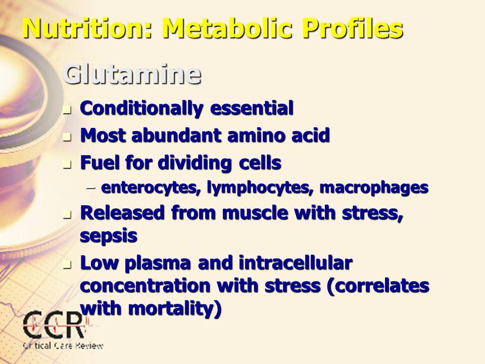 Glutamine Conditionally essential Conditionally essential Most abundant amino acid Most abundant amino acid Fuel for dividing cells Fuel for dividing