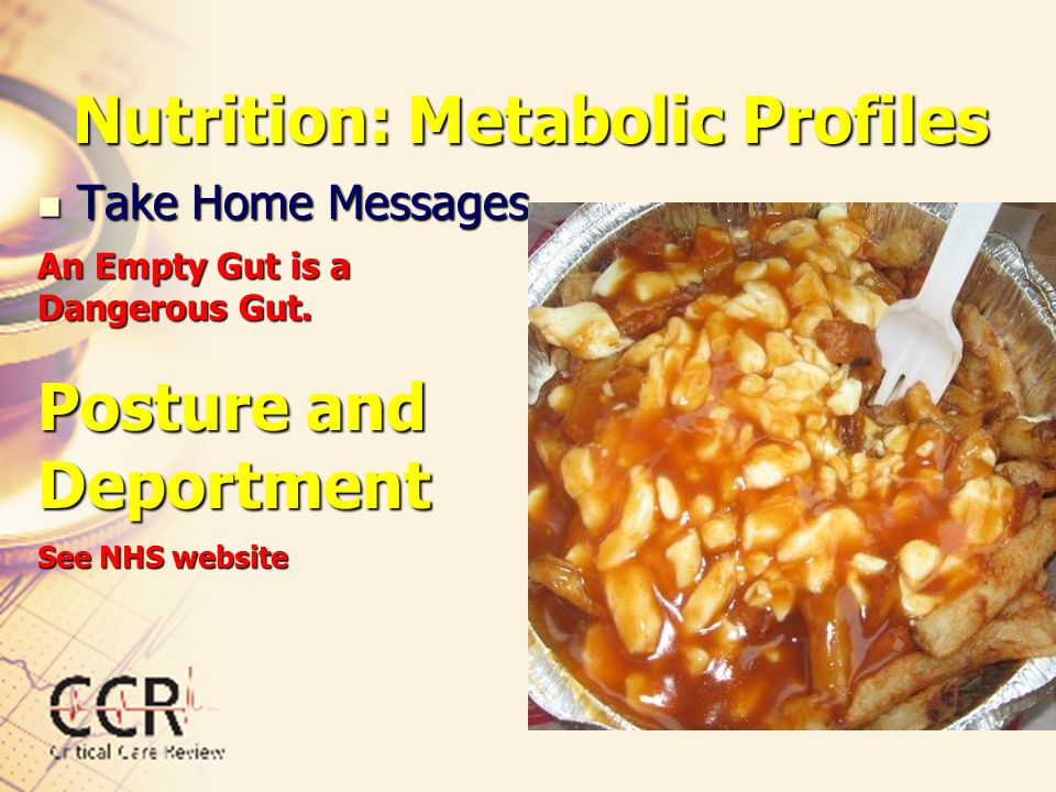 Nutrition: Metabolic Profiles Take Home Messages Take Home Messages An Empty Gut is a Dangerous Gut. Posture and Deportment See NHS website