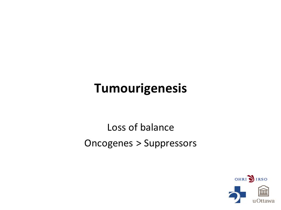 Tumourigenesis Loss of balance Oncogenes > Suppressors