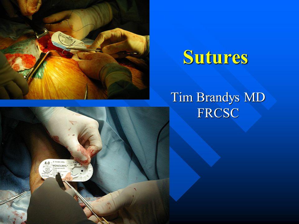 Sutures Tim Brandys MD FRCSC