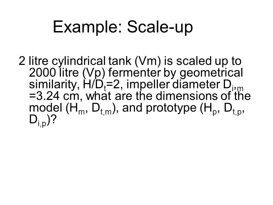 Scale-up: -Dynamic similarity of the flow fields To achieve dynamic similarity in a stirred-tank reactor, scale-up can be based on the following criteria in addition to geometric similar boundaries.