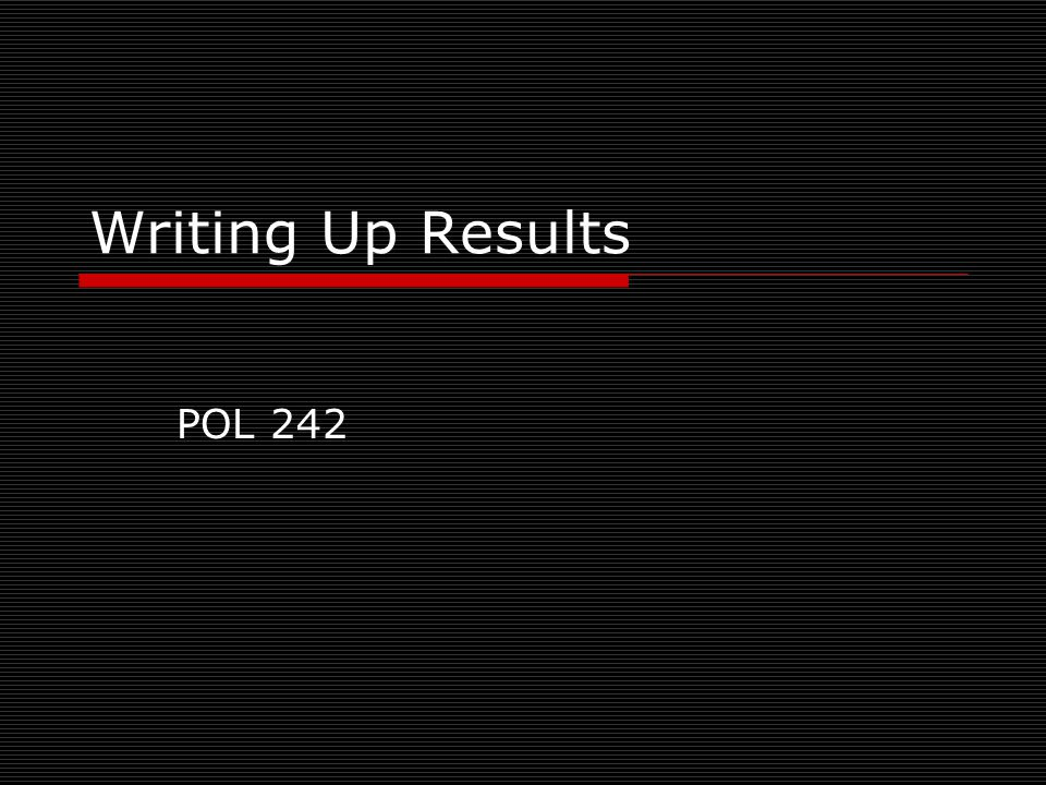 Writing Up Results POL 242