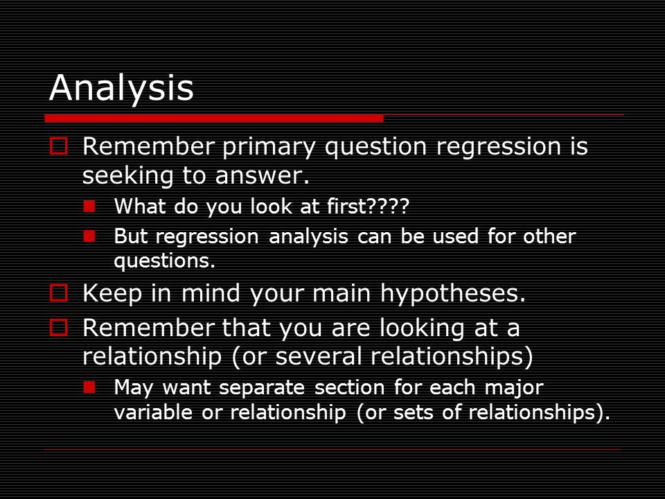 Analysis  Remember primary question regression is seeking to answer.