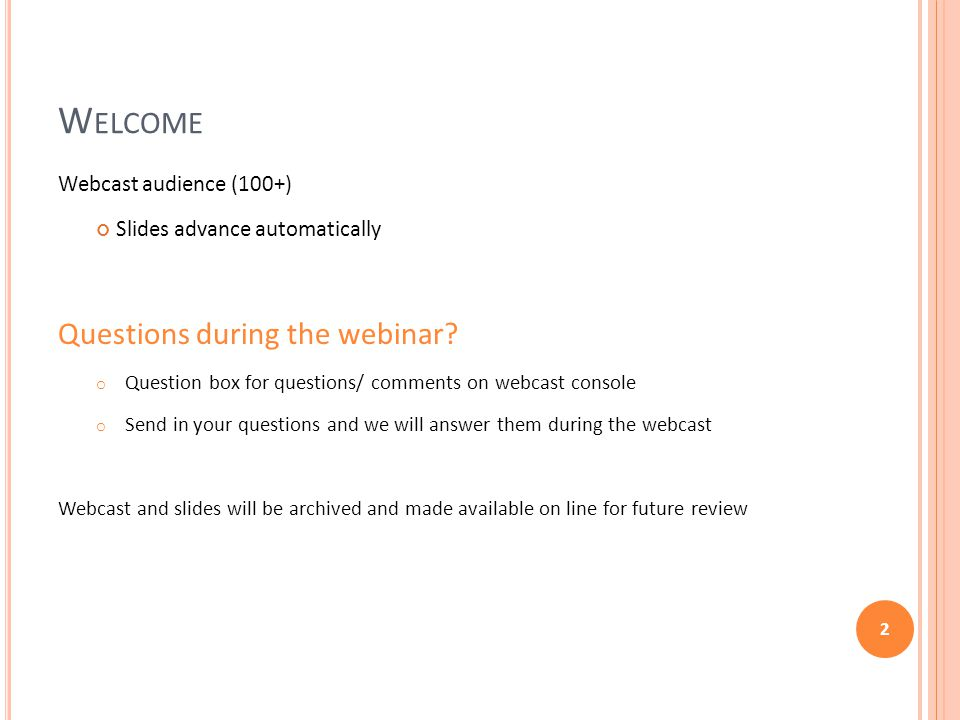 W ELCOME Webcast audience (100+) Slides advance automatically Questions during the webinar.
