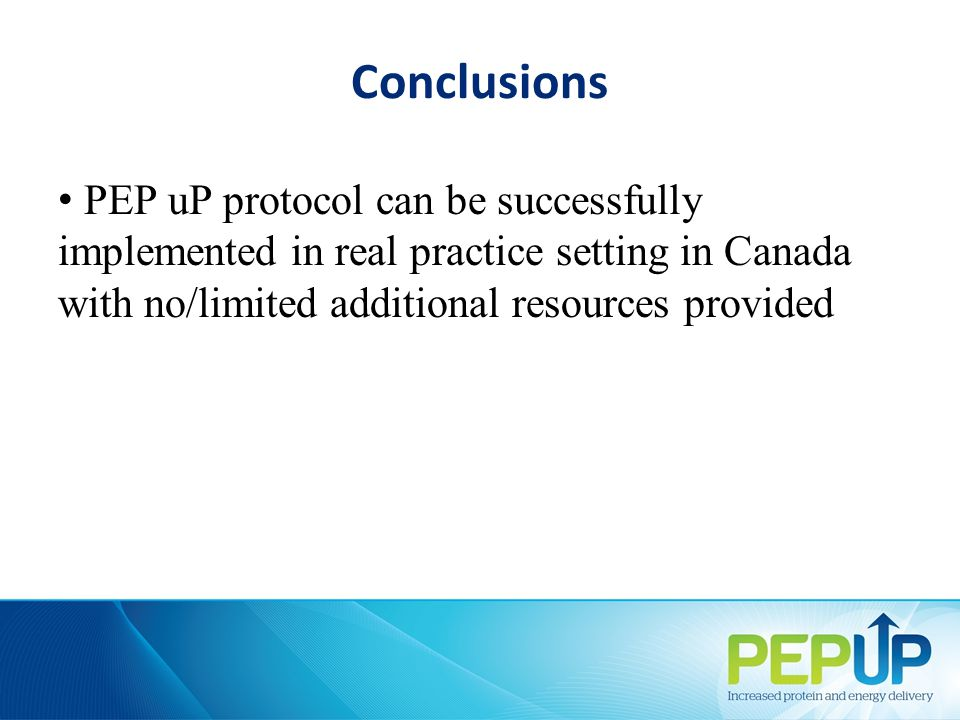 Conclusions PEP uP protocol can be successfully implemented in real practice setting in Canada with no/limited additional resources provided