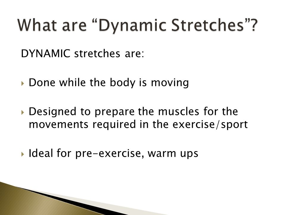 Warm up exercises should:  Be done prior to the exercise or sport event for at least _______ minutes  Target the muscles to be used in the event  Be predominately dynamic stretches
