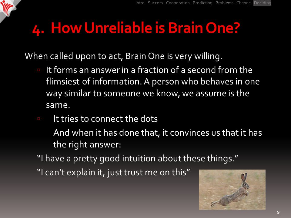 Intro Success Cooperation Predicting Problems Change Deciding 4. How Unreliable is Brain One? When called upon to act, Brain One is very willing.  It
