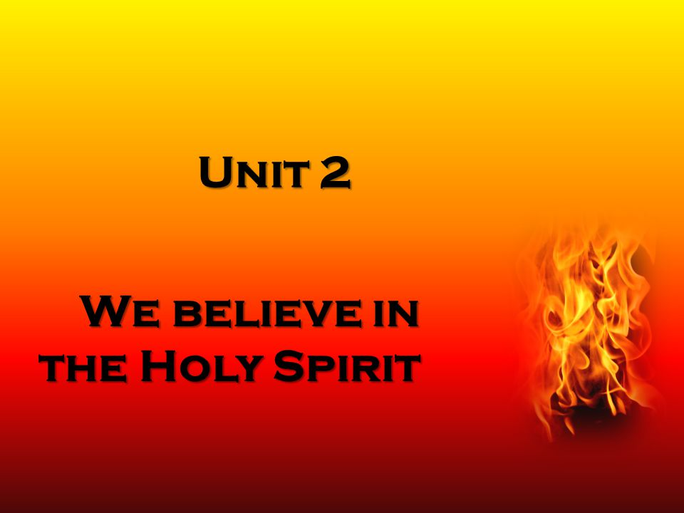 Unit 2 We believe in the Holy Spirit