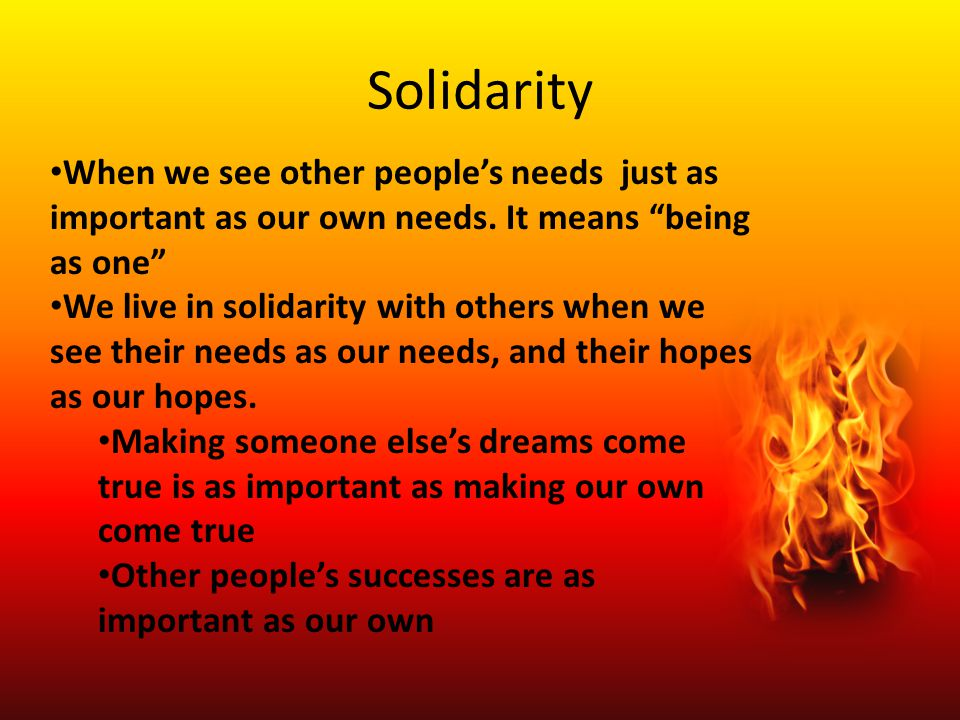 """Solidarity When we see other people's needs just as important as our own needs. It means """"being as one"""" We live in solidarity with others when we see"""