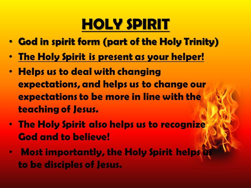 HOLY SPIRIT God in spirit form (part of the Holy Trinity) God in spirit form (part of the Holy Trinity) The Holy Spirit is present as your helper! Hel