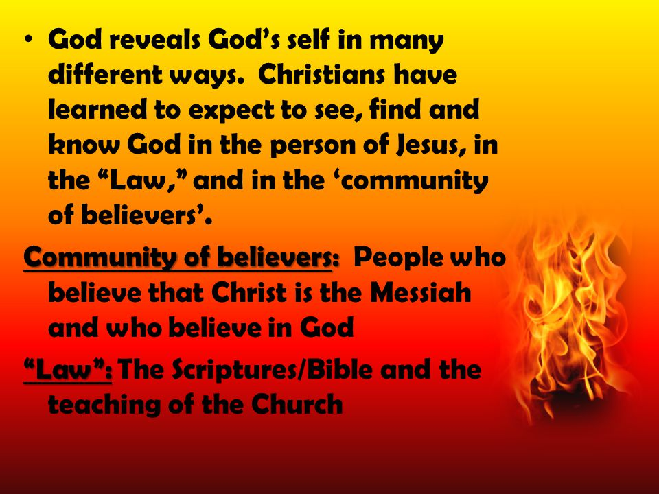 """God reveals God's self in many different ways. Christians have learned to expect to see, find and know God in the person of Jesus, in the """"Law,"""" and i"""