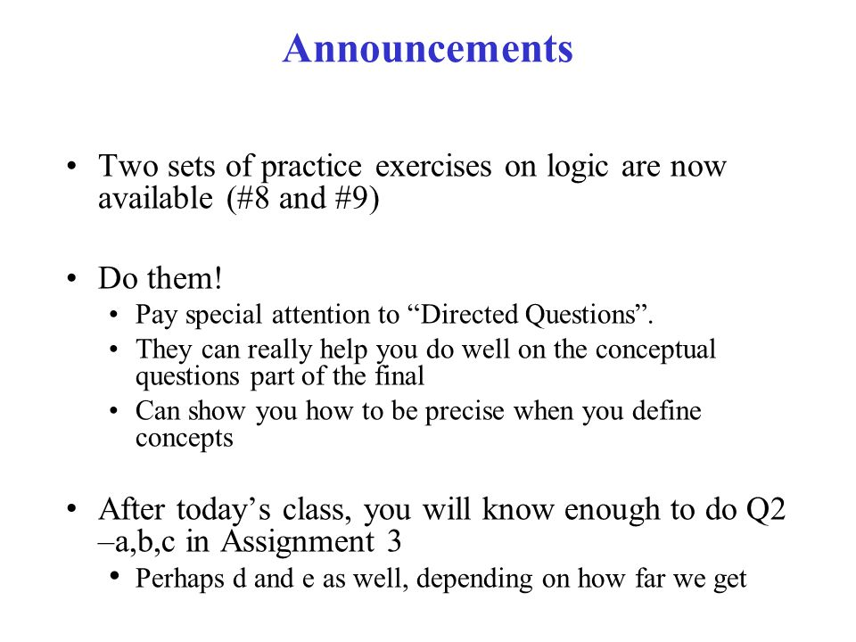 Announcements Two sets of practice exercises on logic are now available (#8 and #9) Do them.