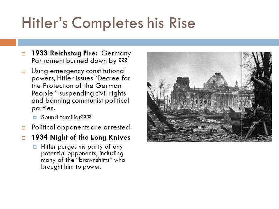 Hitler's Completes his Rise  1933 Reichstag Fire: Germany Parliament burned down by .