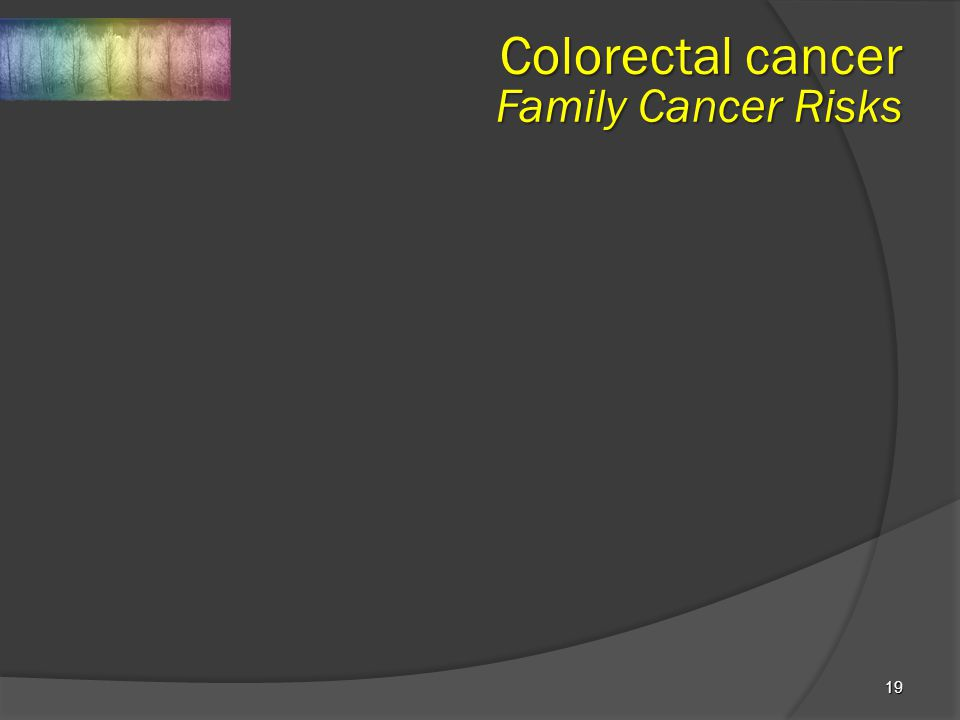 19 Colorectal cancer Family Cancer Risks