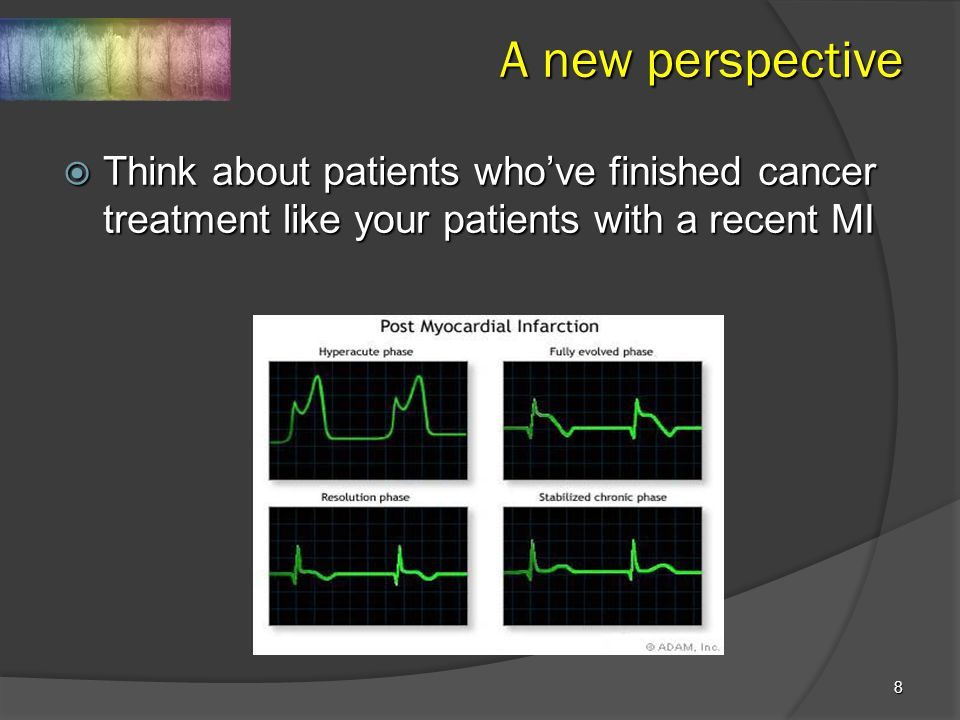 8 A new perspective  Think about patients who've finished cancer treatment like your patients with a recent MI