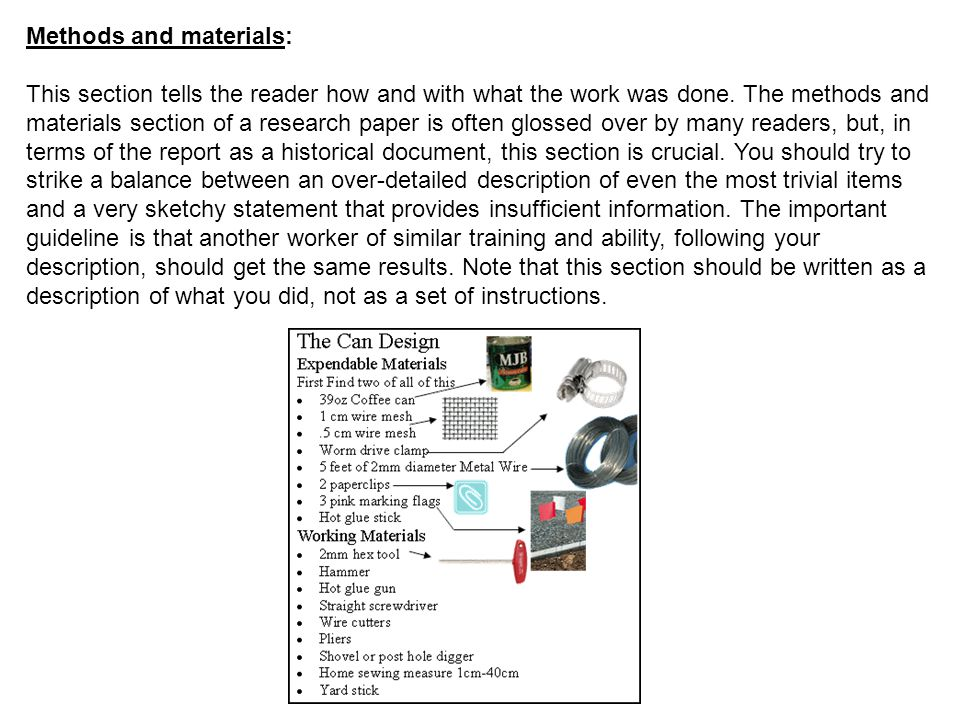 Methods and materials: This section tells the reader how and with what the work was done.