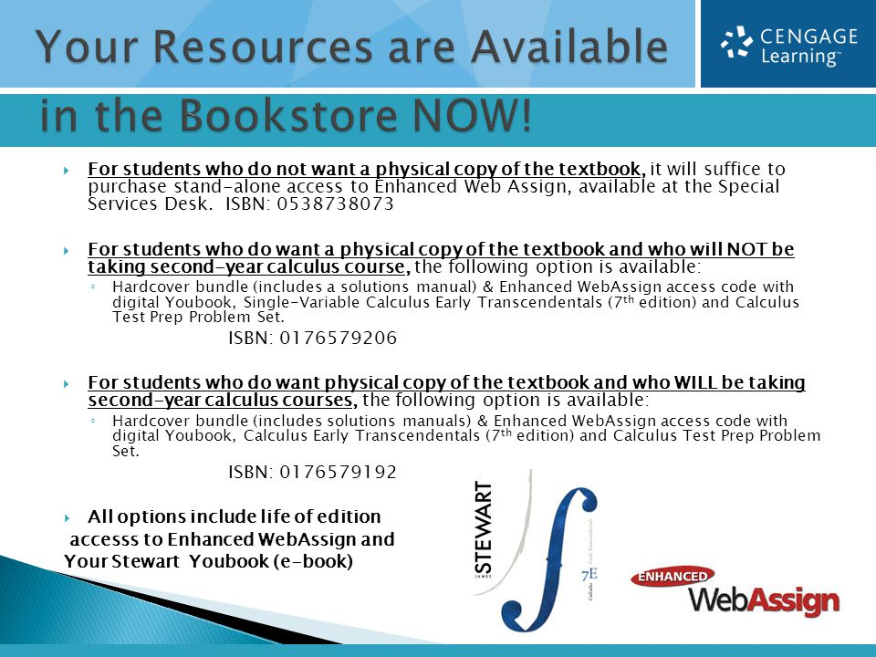  For students who do not want a physical copy of the textbook, it will suffice to purchase stand-alone access to Enhanced Web Assign, available at th
