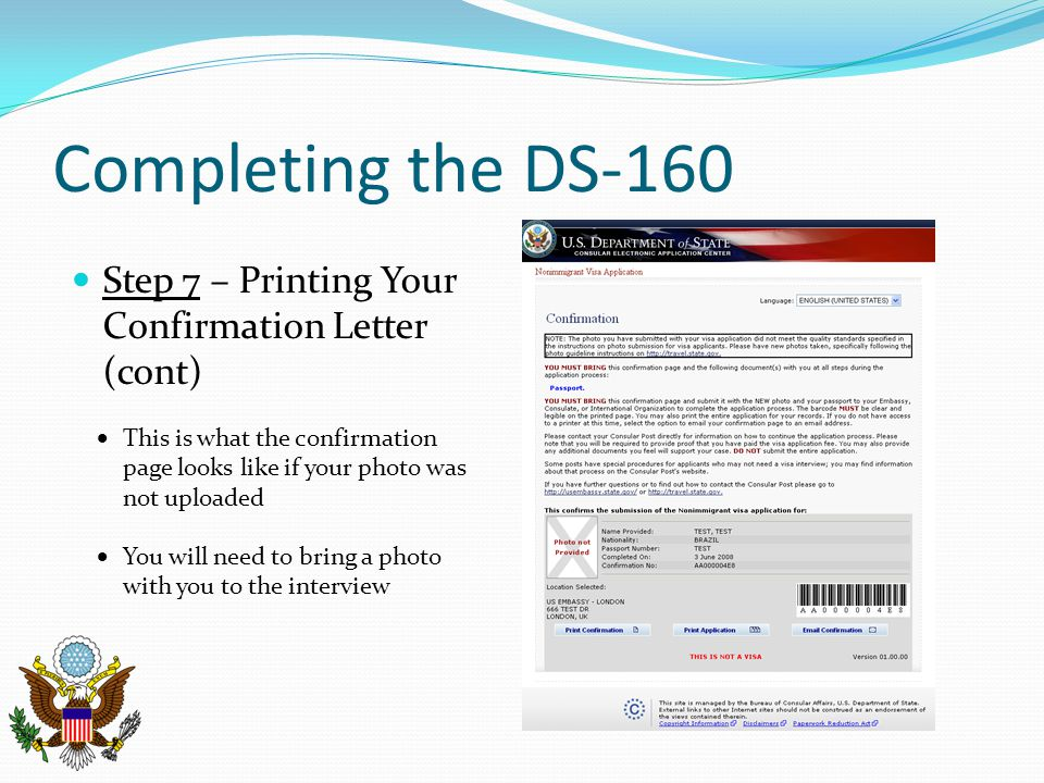 Completing the DS-160 Step 7 – Printing Your Confirmation Letter (cont)  This is what the confirmation page looks like if your photo was not uploaded
