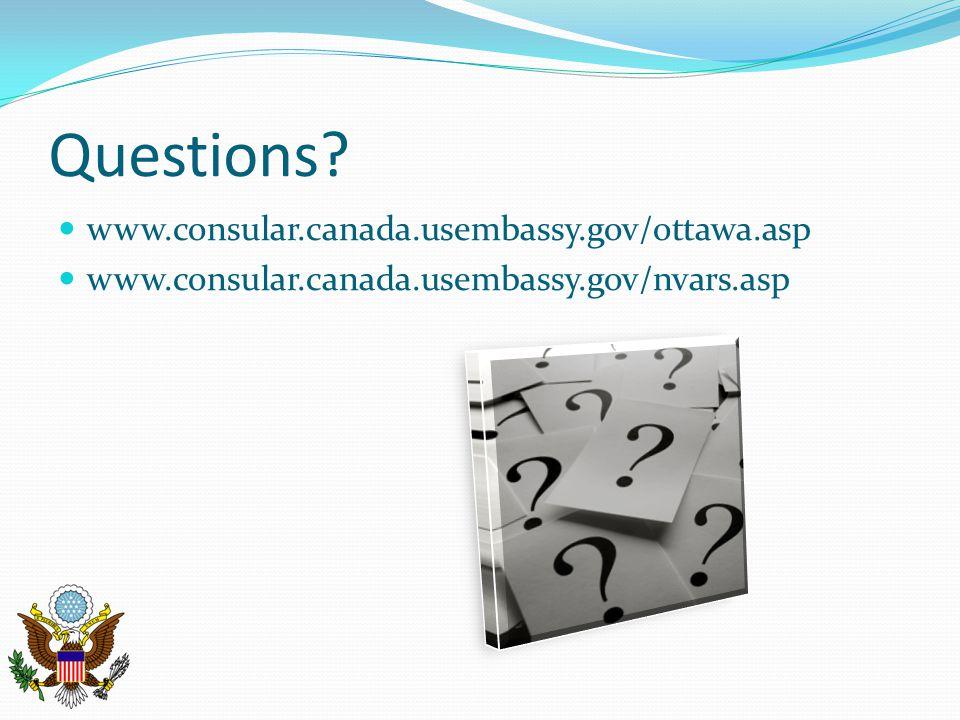 Questions? www.consular.canada.usembassy.gov/ottawa.asp www.consular.canada.usembassy.gov/nvars.asp