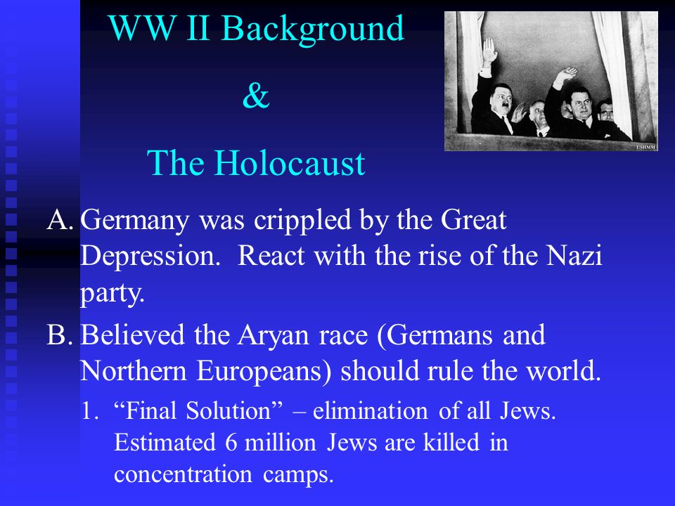 WW II Background & The Holocaust A.Germany was crippled by the Great Depression.