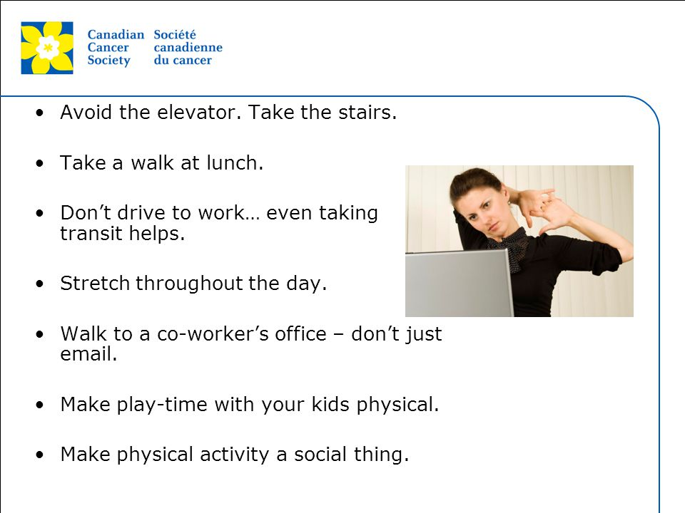 This grey area will not appear in your presentation. Avoid the elevator. Take the stairs. Take a walk at lunch. Don't drive to work… even taking trans