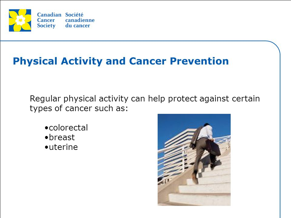 This grey area will not appear in your presentation. Physical Activity and Cancer Prevention Regular physical activity can help protect against certai