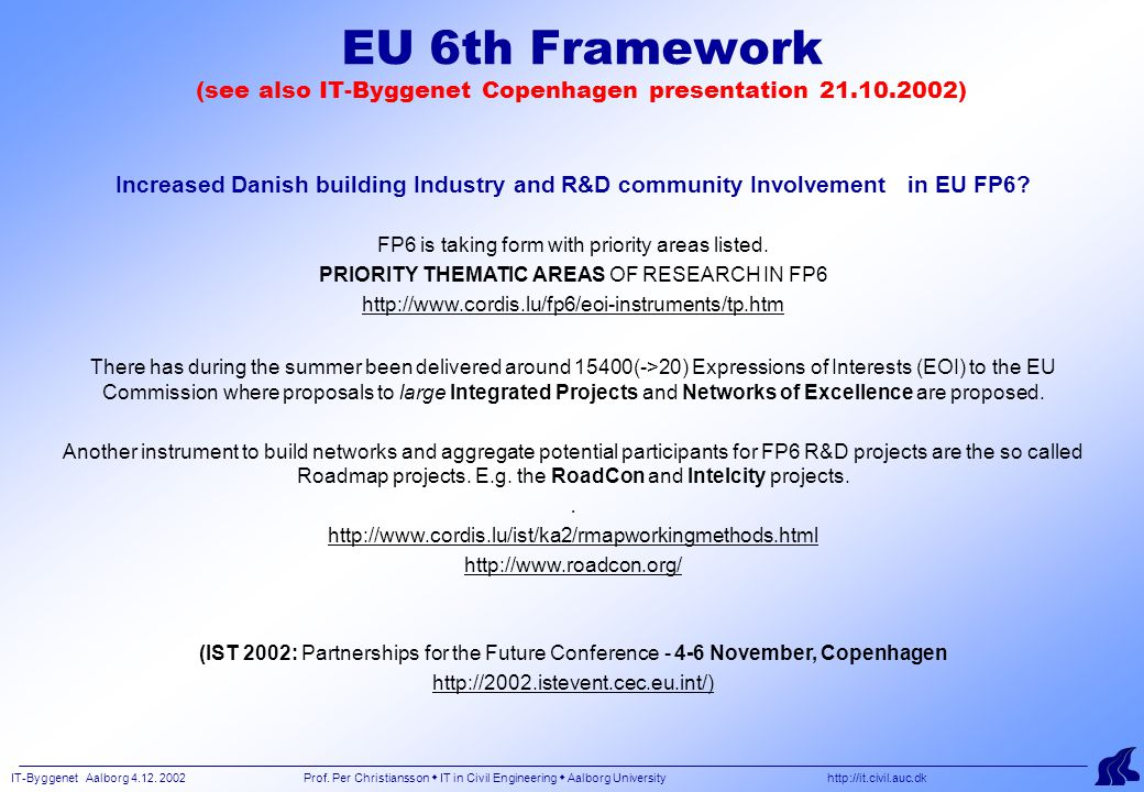 IT-Byggenet Aalborg 4.12. 2002 Prof. Per Christiansson  IT in Civil Engineering  Aalborg University http://it.civil.auc.dk EU 6th Framework (see als