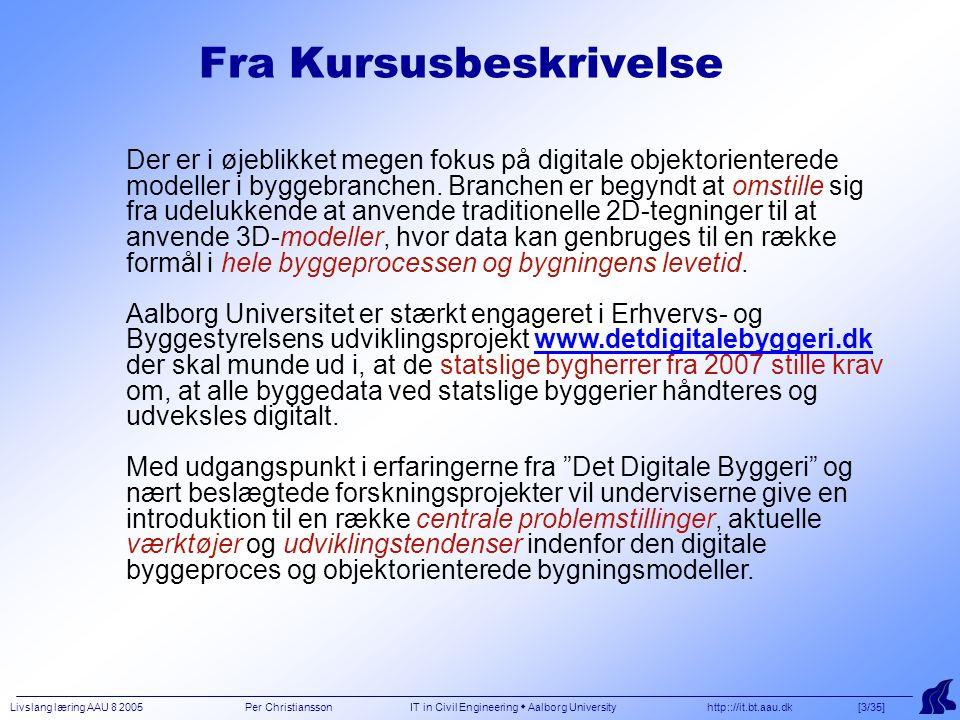 Livslang læring AAU 8 2005 Per Christiansson IT in Civil Engineering  Aalborg University http:://it.bt.aau.dk [3/35] Der er i øjeblikket megen fokus på digitale objektorienterede modeller i byggebranchen.