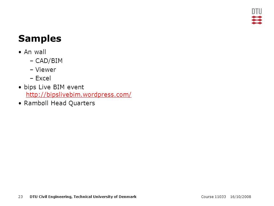 16/10/2008Course 1103323DTU Civil Engineering, Technical University of Denmark Samples An wall –CAD/BIM –Viewer –Excel bips Live BIM event http://bipslivebim.wordpress.com/http://bipslivebim.wordpress.com/ Rambøll Head Quarters