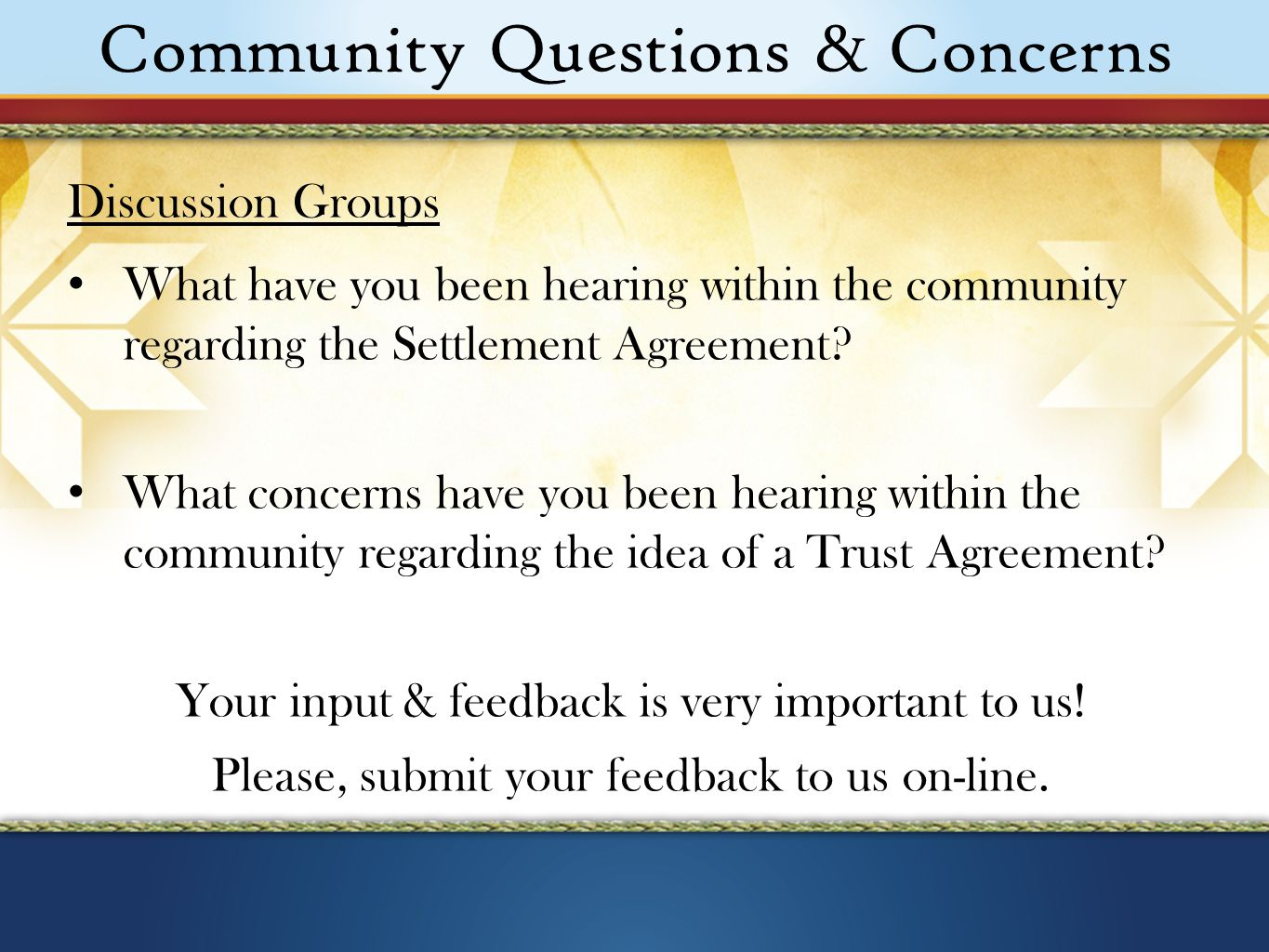Community Questions & Concerns Discussion Groups What have you been hearing within the community regarding the Settlement Agreement.